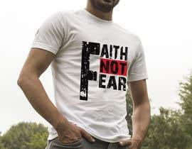 nº 64 pour Design a T-Shirt (Faith not Fear) par Faruk17