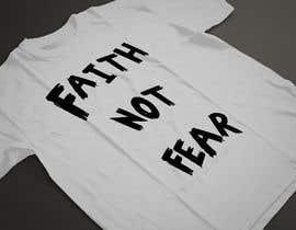 nº 59 pour Design a T-Shirt (Faith not Fear) par ARArif09