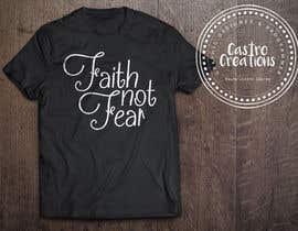 nº 65 pour Design a T-Shirt (Faith not Fear) par castroralph17