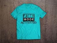 Proposition n° 19 du concours Graphic Design pour Design a T-Shirt (Faith Mode Activated)
