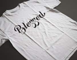 nº 34 pour Design a T-Shirt (Blessed) par ashfarullah