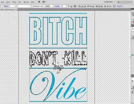 nº 6 pour Create Artwork: Bitch Don't Kill My Vibe par KaimShaw