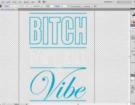 nº 7 pour Create Artwork: Bitch Don't Kill My Vibe par KaimShaw
