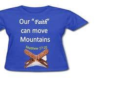 nº 6 pour Design a T-Shirt Our Faith Can Move Mountains par bhanuyarram
