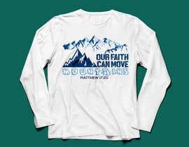 nº 13 pour Design a T-Shirt Our Faith Can Move Mountains par trustgallery