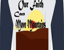 nº 10 pour Design a T-Shirt Our Faith Can Move Mountains par Rofiq123