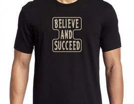 #48 untuk Believe and Succeed  -  Design a T-Shirt oleh ashiqe01757