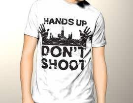 umamaheswararao3 tarafından Design a T-Shirt for Hands Up Dont Shoot Campaign için no 28