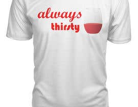 #73 , Design a T-Shirt Always Thirsty 来自 DishN