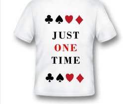 nº 115 pour Just One Time poker t-shirt par mj134633