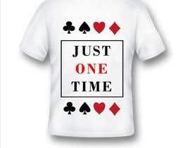 nº 116 pour Just One Time poker t-shirt par mj134633