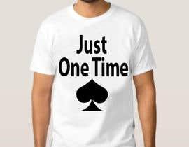 nº 103 pour Just One Time poker t-shirt par UmarMushtaq