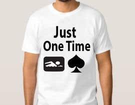 nº 104 pour Just One Time poker t-shirt par UmarMushtaq