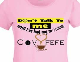 "#19 cho Make Shirt Design That Says ""Don't talk to me until I've had my morning covfefe"" bởi NoorfazilahYahya"