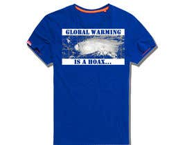 #85 cho Design a T-Shirt: Global Warming is a Hoax bởi mustaksany