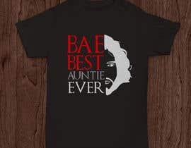 libertBencomo tarafından Design a T-Shirt: BAE Best Aunt Ever için no 41