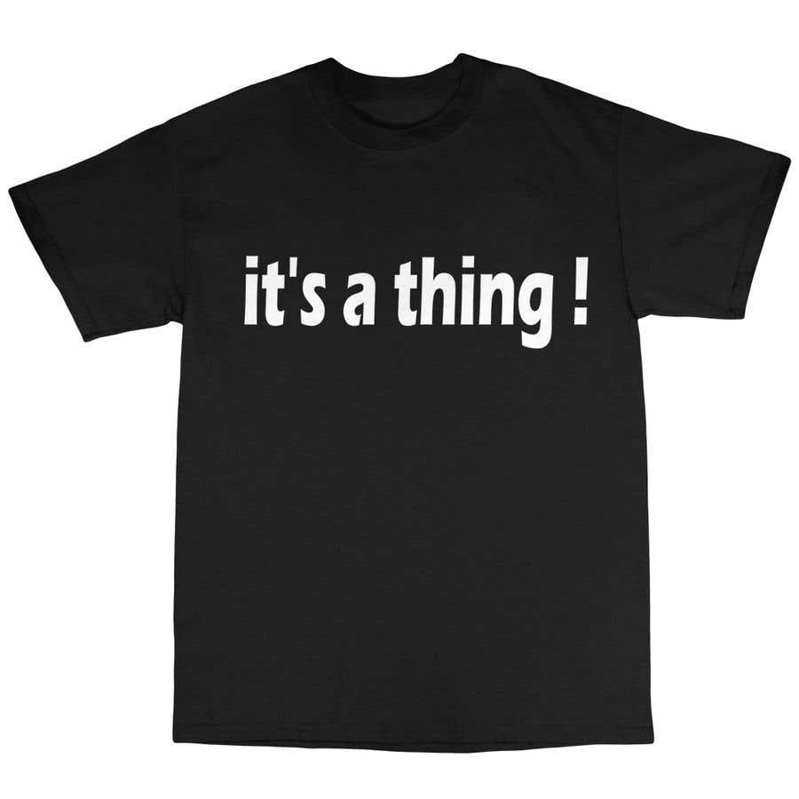 Penyertaan Peraduan #45 untuk Design a T-Shirt_its a thing.