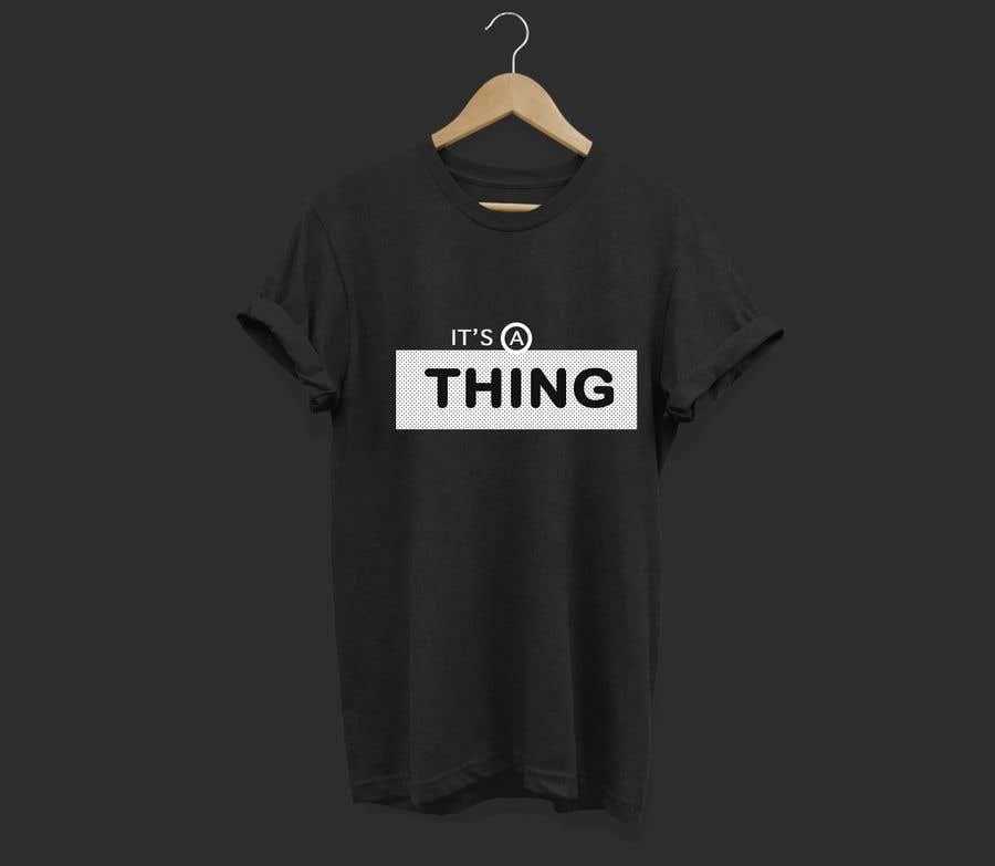 Penyertaan Peraduan #59 untuk Design a T-Shirt_its a thing.
