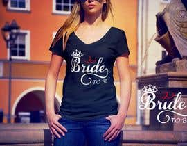 #88 for Design a T-Shirt for the Bride by nazrulbd9840