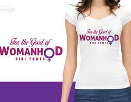 #13 for High quality graphic design with mantra For the Good of Womanhood (subheading girl power) to be printed on shirts and other apparel and merchandise by sumithkurumali