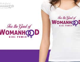 #24 for High quality graphic design with mantra For the Good of Womanhood (subheading girl power) to be printed on shirts and other apparel and merchandise by sumithkurumali