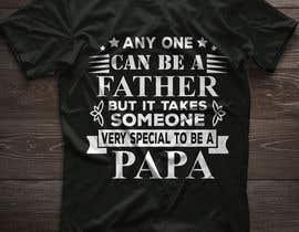 #36 untuk Father's Day T-Shirt 2018 oleh sohel675678