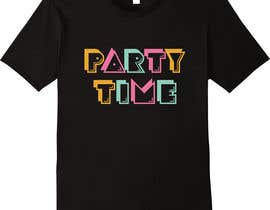 #79 for T-shirt Design   ( party time) by mahabub14