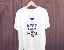 #36 cho Tee Shirt Design Keep Calm And Mom On bởi saifulshatai