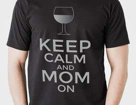 #38 cho Tee Shirt Design Keep Calm And Mom On bởi saifulshatai