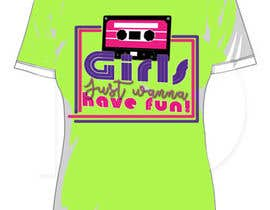 #14 para T-Shirt Design:  Girls Just Wanna Have Fun por danettelinde