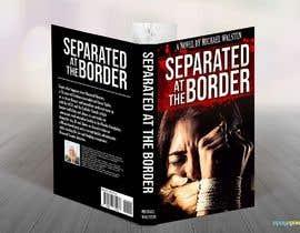 #23 para Cover art for my novel, Separated at the Border por feramahateasril