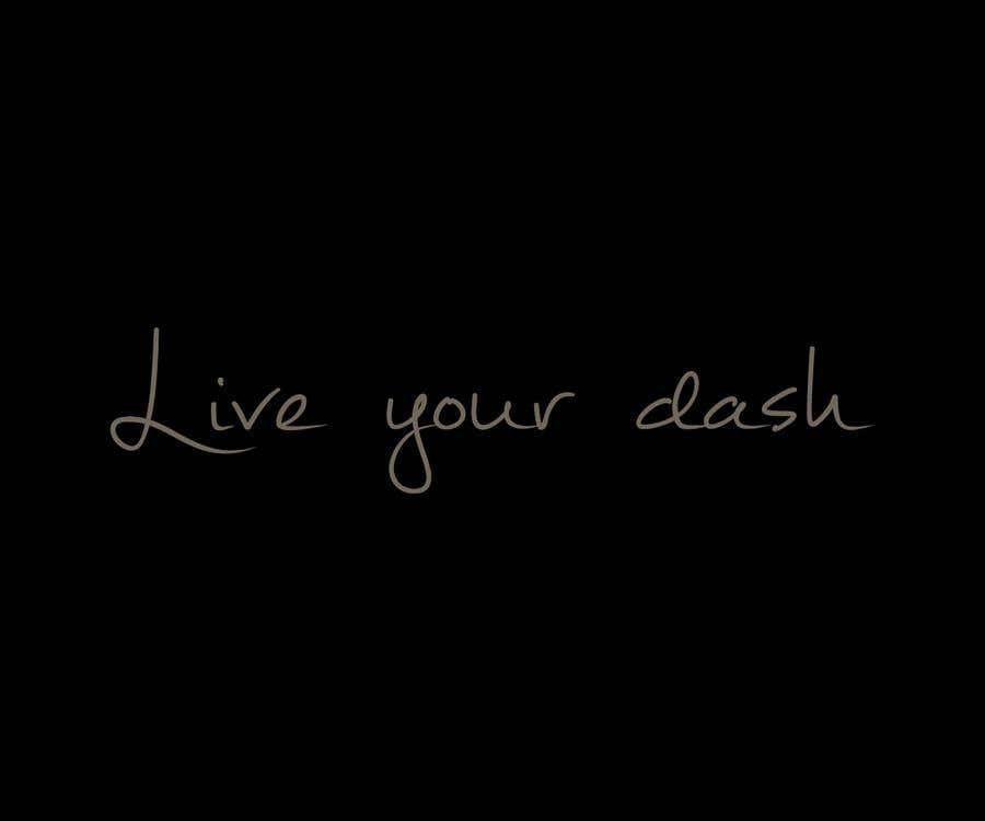 "Конкурсная заявка №4 для Painting/design that captures the meaning of ""Live your dash"""