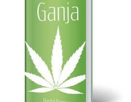 """Nro 25 kilpailuun Create a novel weed themed cover image: Draw/create a novel marijuana themed image, which incorporates the word """"Ganja"""" käyttäjältä dasharg"""