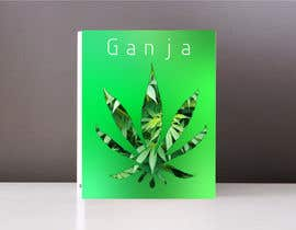 "#13 for Create a novel weed themed cover image: Draw/create a novel marijuana themed image, which incorporates the word ""Ganja"" by trobertgeorge"