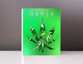 """Nro 13 kilpailuun Create a novel weed themed cover image: Draw/create a novel marijuana themed image, which incorporates the word """"Ganja"""" käyttäjältä trobertgeorge"""