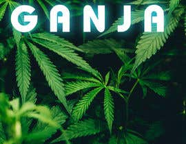 """Nro 3 kilpailuun Create a novel weed themed cover image: Draw/create a novel marijuana themed image, which incorporates the word """"Ganja"""" käyttäjältä shibeshmahapatra"""