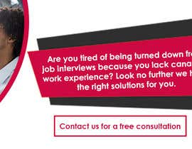 #8 cho (Banner 1 info )- Are you tired of being turned down from job interviews because you lack Canadian work experience? Look no further we have the right solutions for you  . Contact us for a free consultation. bởi pakistani20101
