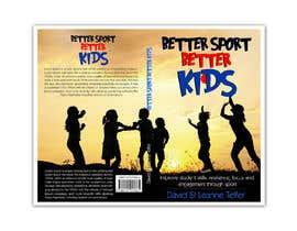 Nro 37 kilpailuun Better Sport, Better Kids - Book cover design käyttäjältä naveen14198600