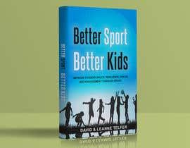 Nro 48 kilpailuun Better Sport, Better Kids - Book cover design käyttäjältä kashmirmzd60
