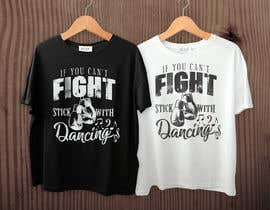 "#41 untuk I would like a graphic design made that says the following ""If You Can't Fight, Stick To Dancing.  Provide more then one graphic. One with text only and one with graphic of either boxing gloves and music notes. The 3rd design use your own imagination. oleh AllyHelmyy"