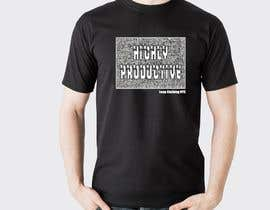 #75 for HIGHLY PRODUCTIVE Design for T-shirt by johnimdad76