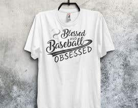 #62 for T-shirt Design: Blessed and Baseball/Softball Obsessed by AnisulAdor