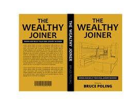 Nro 280 kilpailuun Book cover design for The Wealthy Joiner käyttäjältä AchiverDesigner