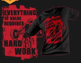 #49 for Design a Tee-Shirt    - EVERYTHING of value requires HARD WORK by Maxbah