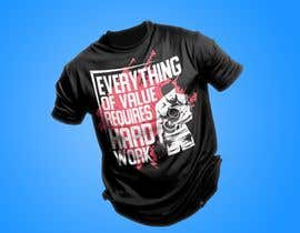 #58 for Design a Tee-Shirt    - EVERYTHING of value requires HARD WORK by sajeebhasan166