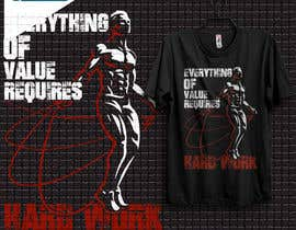#45 for Design a Tee-Shirt    - EVERYTHING of value requires HARD WORK by samiislam624