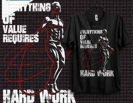 #46 for Design a Tee-Shirt    - EVERYTHING of value requires HARD WORK by samiislam624