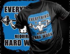 #55 for Design a Tee-Shirt    - EVERYTHING of value requires HARD WORK by johnsabuz