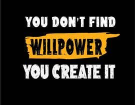 #74 for Design a tee-shirt -  You don't find willpower.  You create it. by shopnilashik