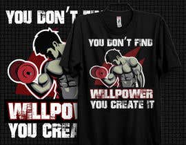 #81 for Design a tee-shirt -  You don't find willpower.  You create it. by johnsabuz